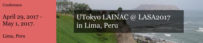 UTokyo LAINAC @ LASA2017 in Lima, Peru